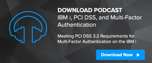 Podcast: IBM i, PCI DSS, and Multi-Factor Authentication