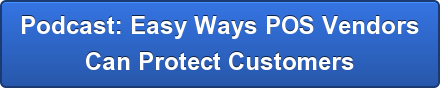 Podcast: Easy Ways POS Vendors Can Protect Customers