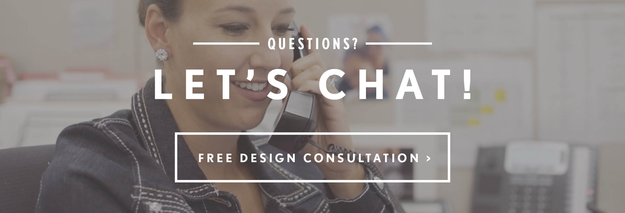 We look forward to working with you! Sign up for a free design consultation!