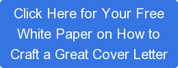 Click Here for Your Free White Paper on How to Craft a Great Cover Letter