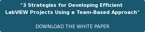 """""""3 Strategies for Developing Efficient  LabVIEW Projects Using a Team-Based Approach""""  DOWNLOAD THE WHITE PAPER"""