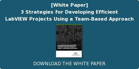 [White Paper] 3 Strategies for Developing Efficient LabVIEW Projects Using a Team-Based Approach DOWNLOAD THE WHITE PAPER