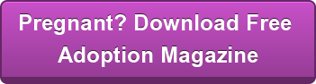 Pregnant? Download Free  Adoption Magazine