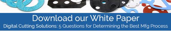 Technical White Paper: Digital Cutting Solutions- Determining the best manufacturing process