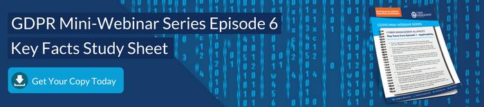 GDPR Mini-Webinar Series Episode 6 Key Facts Sheet