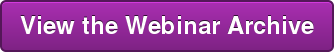 View the Webinar Archive