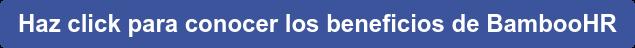 Haz click para conocer los beneficios de BambooHR