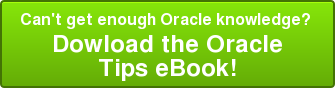 Can't get enough Oracle knowledge?  Dowload the Oracle  Tips eBook!