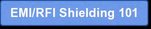 EMI/RFI Shielding 101
