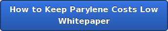 How to Keep Parylene Costs Low Whitepaper