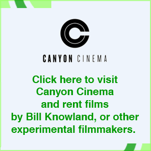 Click here to visit Canyon Cinema and rent films by Bill Knowland, or other experimental filmmakers.