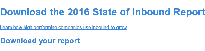 Download the 2016 State of Inbound Report  Learn how high performing companies use inbound to grow  Download yourreport