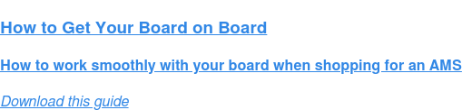 How to Get Your Board on Board  How to work smoothly with your board when shopping for an AMS Download this guide
