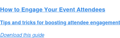 How to Engage Your Event Attendees  Tips and tricks for boosting attendee engagement Download this guide