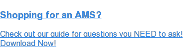 Shopping for an AMS?  Check out our guide for questions you NEED to ask! Download Now!
