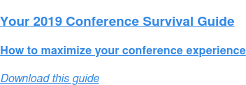 Your 2019 Conference Survival Guide  How to maximize your conference experience Download this guide