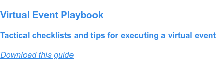 Virtual Event Playbook  Tactical checklists and tips for executing a virtual event Download this guide
