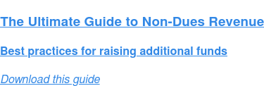 The Ultimate Guide to Non-Dues Revenue  Best practices for raising additional funds Download this guide