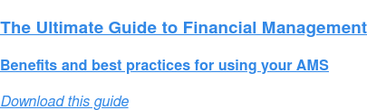 The Ultimate Guide to Financial Management  Benefits and best practices for using your AMS Download this guide