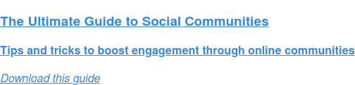 The Ultimate Guide to Social Communities  Tips and tricks to boost engagement through online communities Download this guide