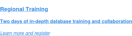 Regional Training  Two days of in-depth database training and collaboration Learn more and register