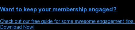 Keep your membership engaged