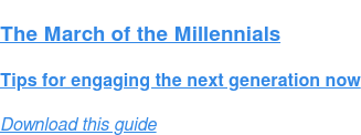 The March of the Millennials  Tips for engaging the next generation now Download this guide