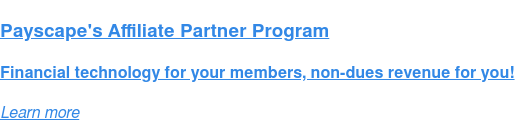 Payscape's Affiliate Partner Program  Financial technology for your members, non-dues revenue for you! Learn more