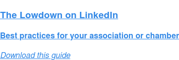 The Lowdown on LinkedIn  Best practices for your association or chamber Download this guide