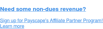 Need some non-dues revenue?  Sign up for Payscape's Affiliate Partner Program! Learn more