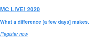 MC LIVE! 2020  What a difference [a few days] makes. Register now
