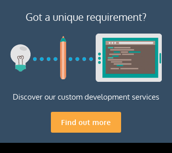 Got a unique requirement? Discover our custom development services Find out more