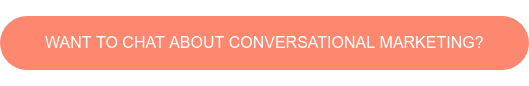 WANT TO CHAT ABOUT CONVERSATIONAL MARKETING?