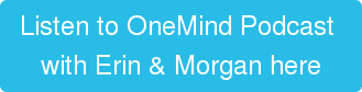 Listen to OneMind Podcast  with Erin & Morgan here