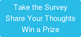 Take the Survey Share Your Thoughts Win a Prize
