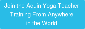 Join the Aquin Yoga Teacher  Training From Anywhere  in the World