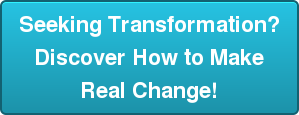 Seeking Transformation? Discover How to Make Real Change!