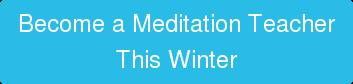 Become a Meditation Teacher This Winter