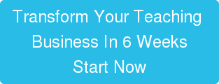 Transform Your Teaching  Business In 6 Weeks  Start Now
