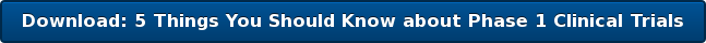 Download: 5 Things You Should Know about Phase 1 Clinical Trials