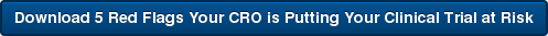 Download 5 Red Flags Your CRO is Putting Your Clinical Trial at Risk