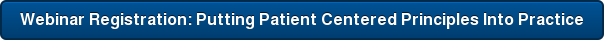Webinar Registration: Putting Patient Centered Principles Into Practice