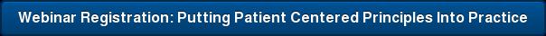 Webinar Registration: Putting Patient Centered Principles Into Practice