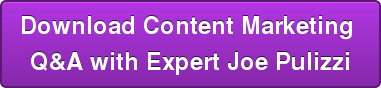 Download Content Marketing  Q&A with Expert Joe Pulizzi
