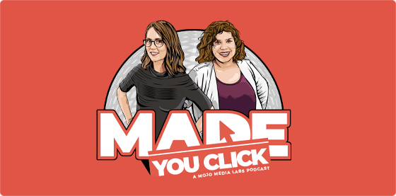 Listen to made you click, a Mojo Media Labs podcast
