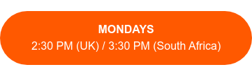 MONDAYS  2:30 PM (UK) / 3:30 PM (South Africa)