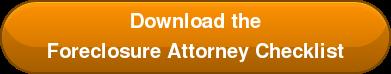Download the Foreclosure Attorney Checklist