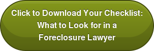 Click to Download Your Checklist: What to Look for in a Foreclosure Lawyer