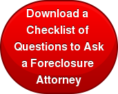 Download a  Checklist of  Questions to Ask a Foreclosure  Attorney