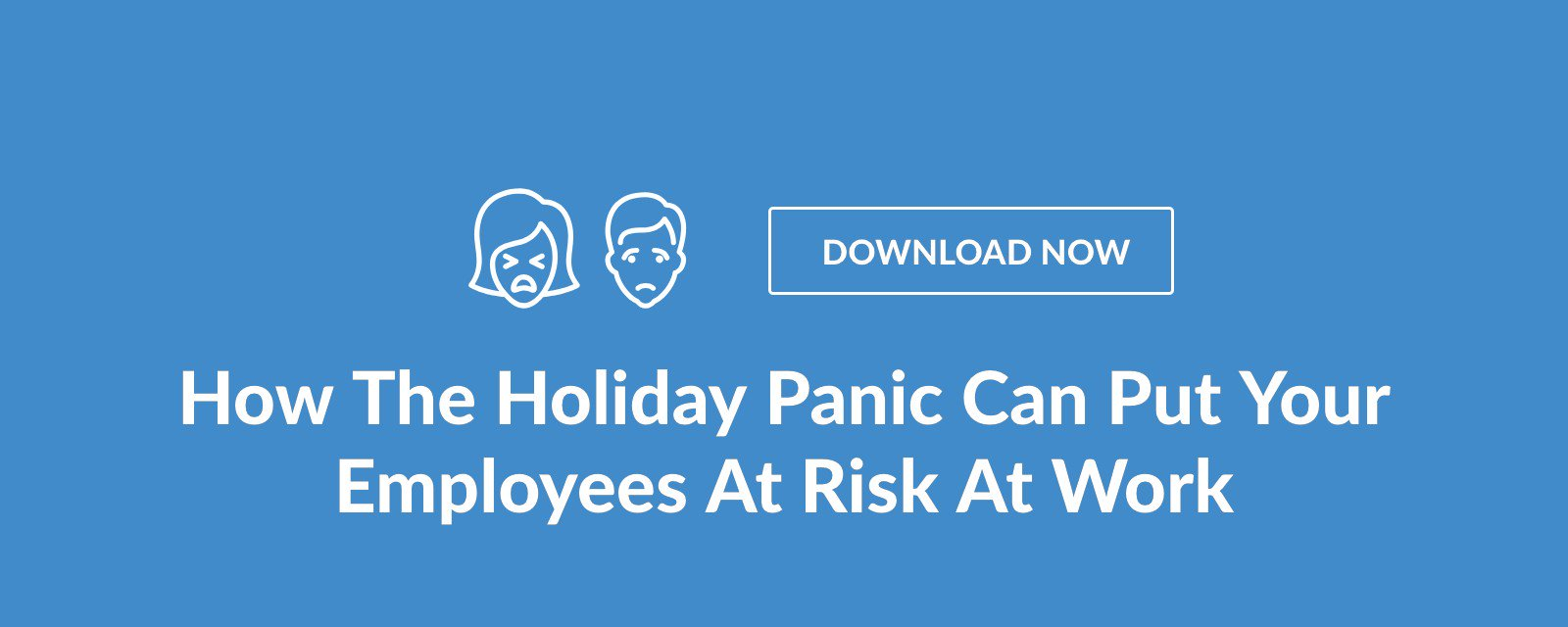 How The Holiday Panic Can Put Your Employees At Risk At Work